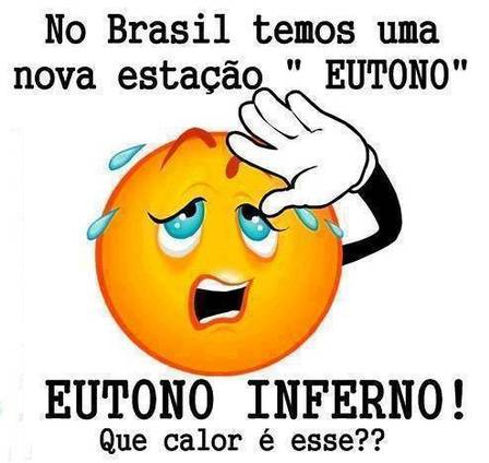 Que Calor - No Brasil temos uma nova estação EUTONO, EUTONO INFERNO! que calor é esse??